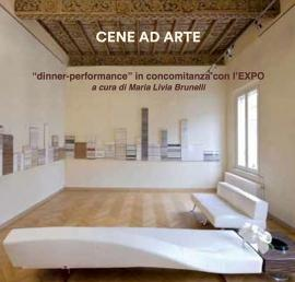 "CENE AD ARTE - ""DINNER PERFORMANCE"" IN CONCOMITANZA CON L'EXPO"
